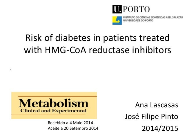 Risk of diabetes in patients treated with HMG-CoA reductase inhibitors Ana Lascasas José Filipe Pinto 2014/2015 . Recebido...