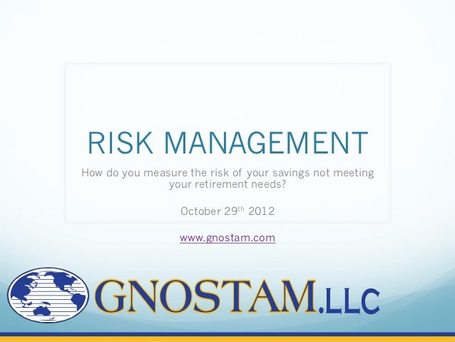 RISK MANAGEMENTHow do you measure the risk of your savings not meeting               your retirement needs?               ...
