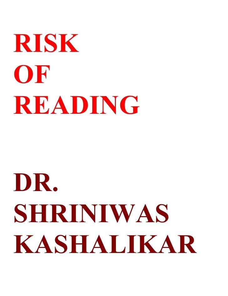 RISK OF READING  DR. SHRINIWAS KASHALIKAR
