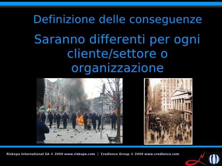 Definizione delle conseguenze           TSaranno differenti per ogni                 cliente/settore o                  or...