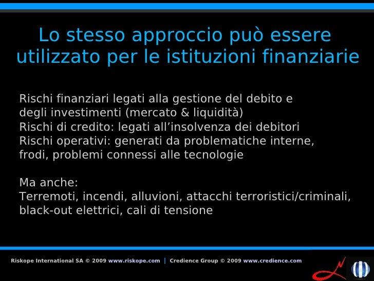 Lo stesso approccio può essere  utilizzato per le istituzioni finanziarie    Rischi finanziari legati alla gestione del de...