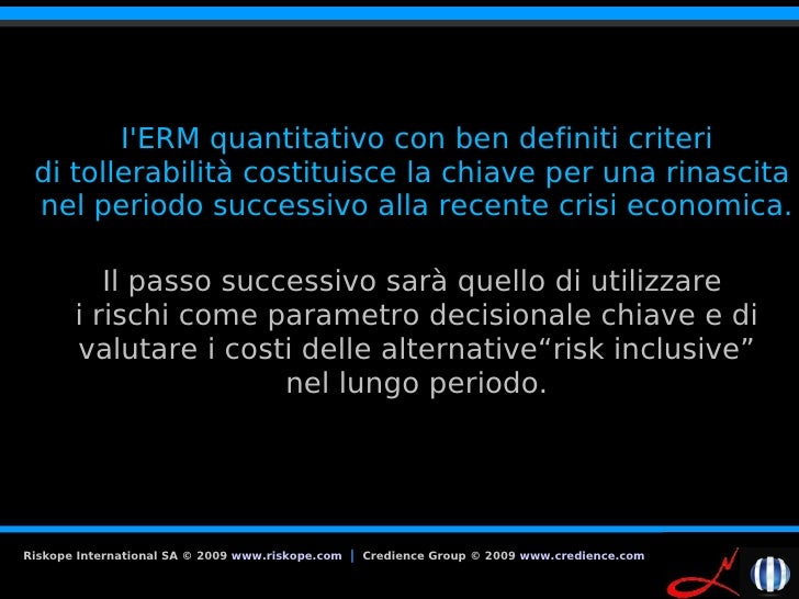 I'ERM quantitativo con ben definiti criteri  di tollerabilità costituisce la chiave per una rinascita  nel periodo success...