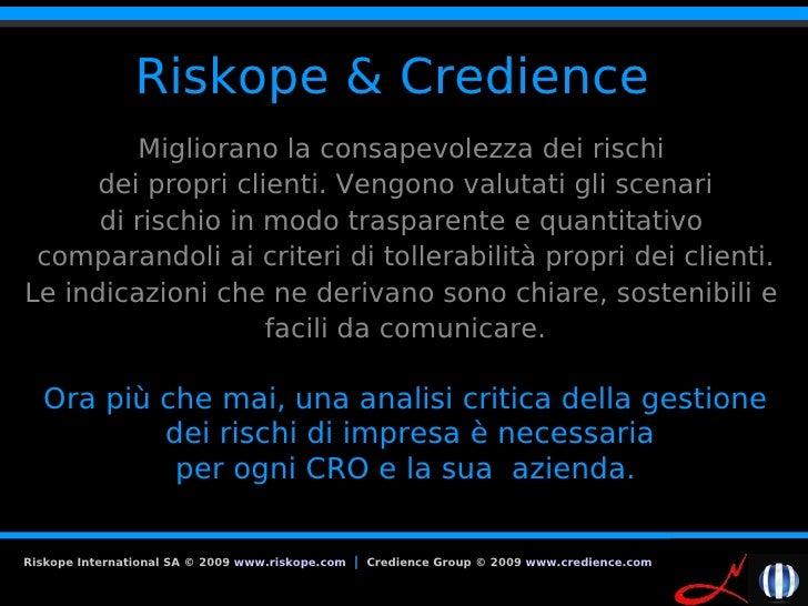 Riskope & Credience          Migliorano la consapevolezza dei rischi       dei propri clienti. Vengono valutati gli scenar...