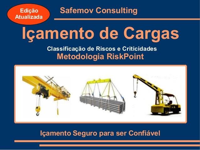 Edição Atualizada  Safemov Consulting  Içamento de Cargas Classificação de Riscos e Criticidades  Metodologia RiskPoint  I...