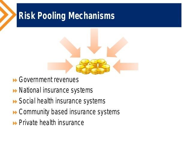 risk pooling in health care finance Pooling is a core function of health financing policy the purpose of pooling is to spread financial risk across the population so that no individual carries the full burden of paying for health care.