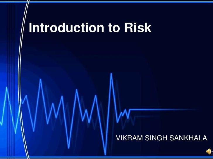 Introduction to Risk              VIKRAM SINGH SANKHALA