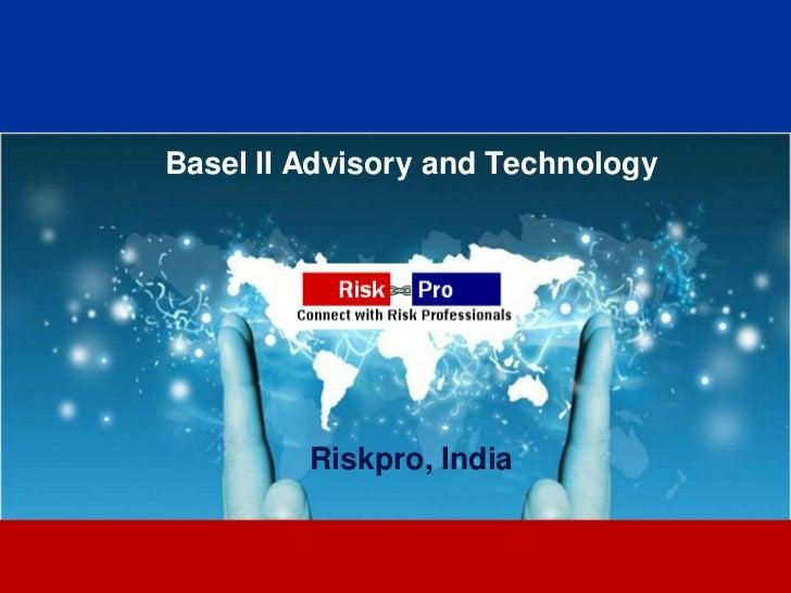 Basel II Advisory and Technology         Riskpro, India                1