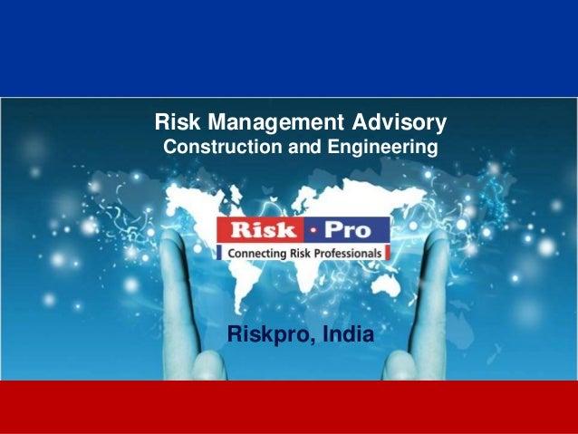 Risk Management AdvisoryConstruction and Engineering      Riskpro, India              1