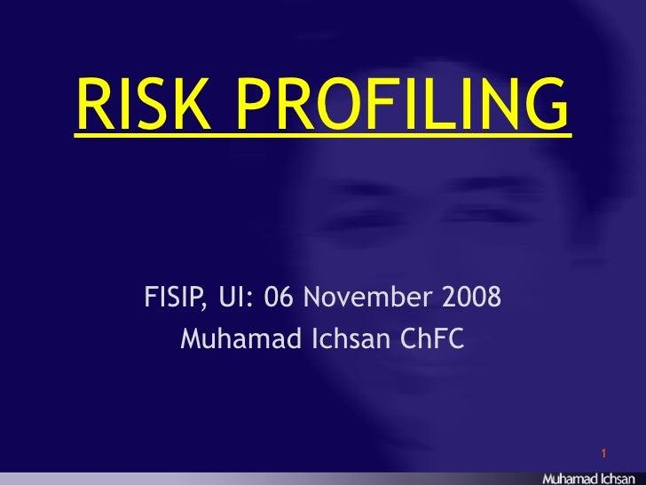 RISK PROFILING FISIP, UI: 06 November 2008 Muhamad Ichsan ChFC