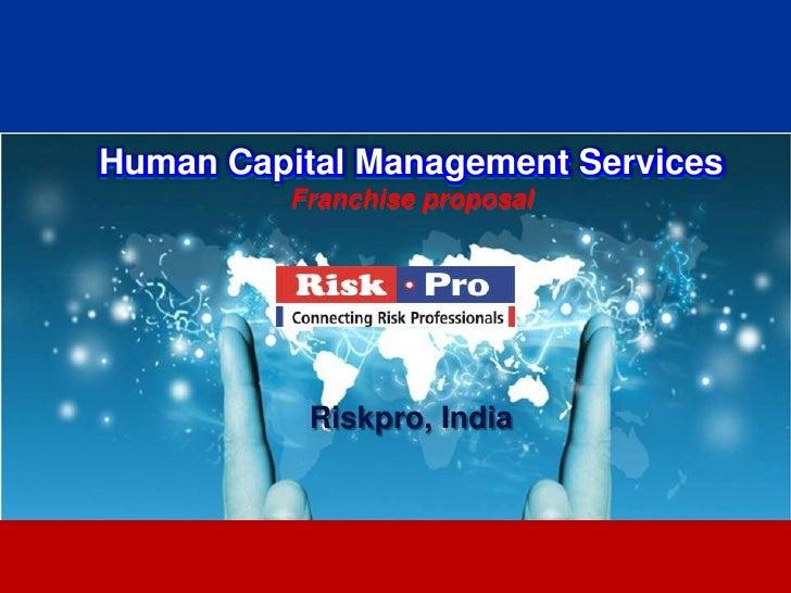 Human Capital Management Services          Franchise proposal           Riskpro, India                   1