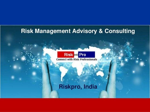 1 Risk Management Advisory & Consulting Riskpro, India