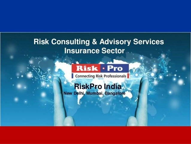 1 Risk Consulting & Advisory Services Insurance Sector RiskPro India New Delhi, Mumbai, Bangalore