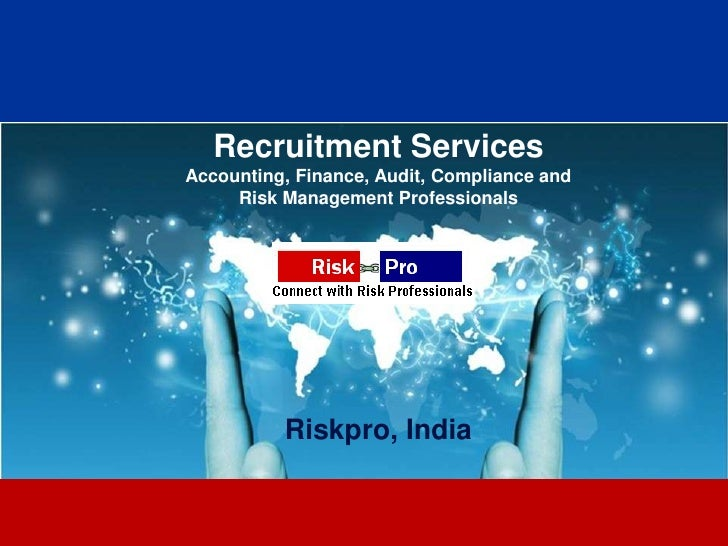 Recruitment ServicesAccounting, Finance, Audit, Compliance and     Risk Management Professionals          Riskpro, India  ...