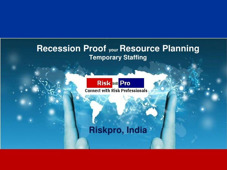 Recession Proof your Resource Planning            Temporary Staffing            Riskpro, India                     1