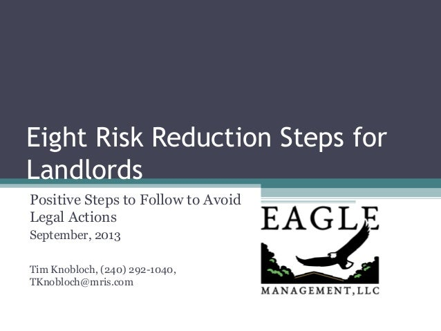 Eight Risk Reduction Steps for Landlords Positive Steps to Follow to Avoid Legal Actions September, 2013 Tim Knobloch, (24...
