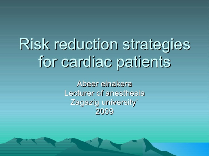 Risk reduction strategies for cardiac patients Abeer elnakera Lecturer of anesthesia Zagazig university` 2009