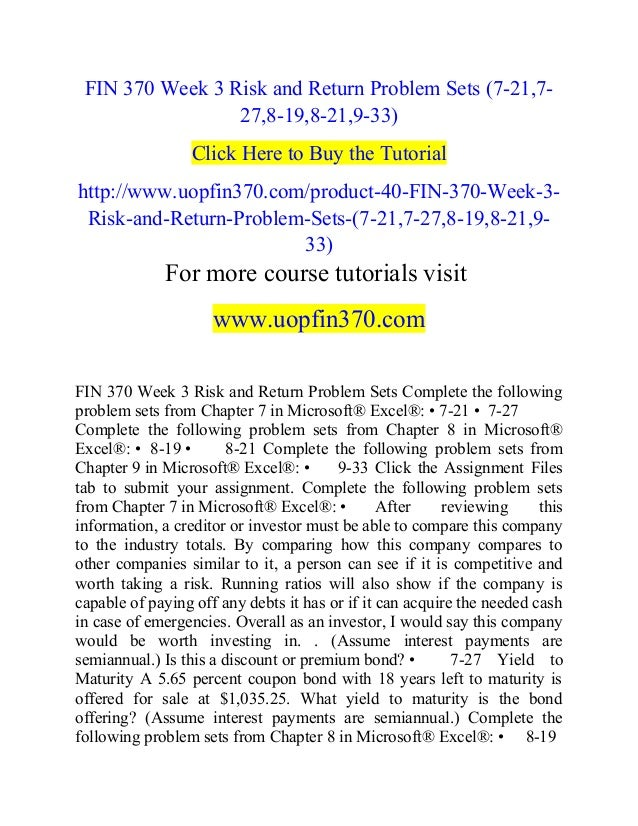 FIN 370 Week 3 Risk and Return Problem Sets (7-21,7- 27,8-19,8-21,9-33) Click Here to Buy the Tutorial http://www.uopfin37...