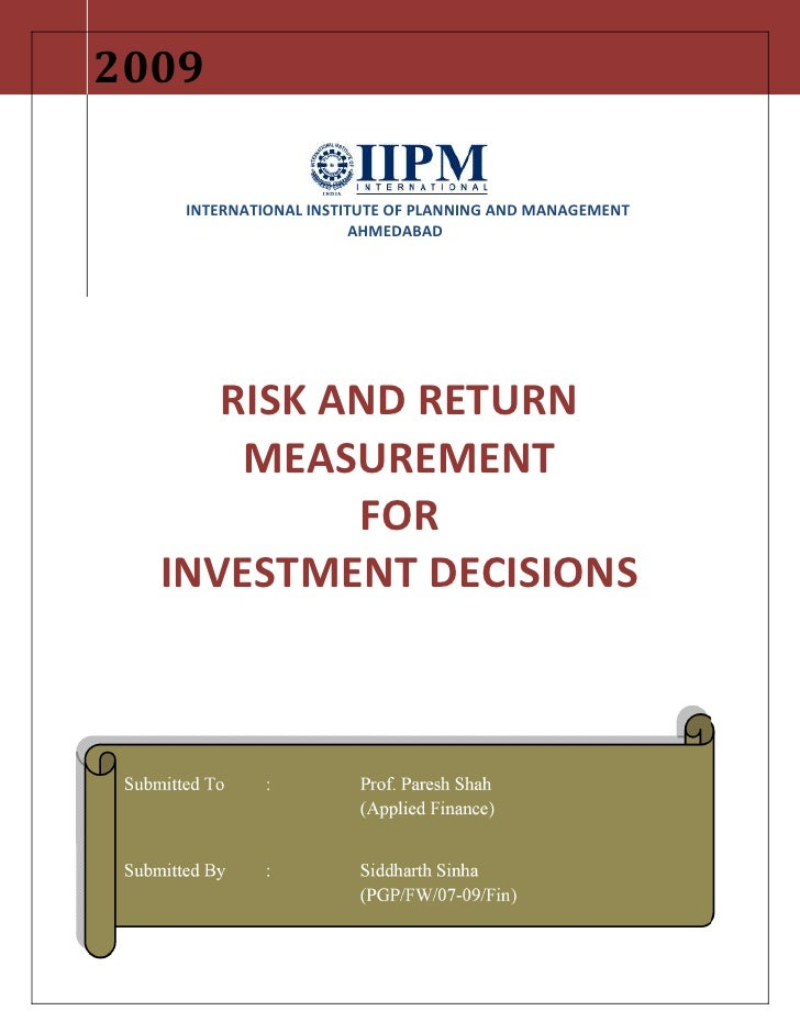 Risk And Return Measurement For Investment Decisions     Submitted To: Prof. (Dr.) Paresh Shah (Applied Finance)        Pa...