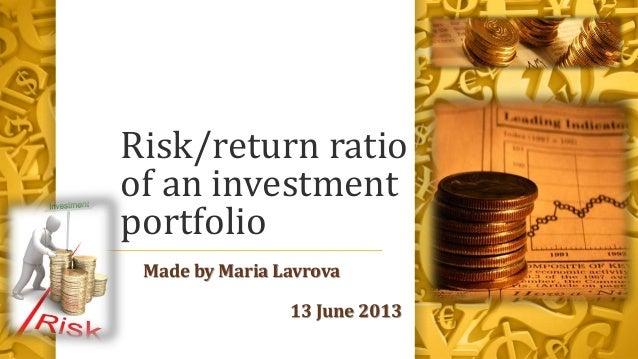 Risk/return ratio of an investment portfolio Made by Maria Lavrova 13 June 2013