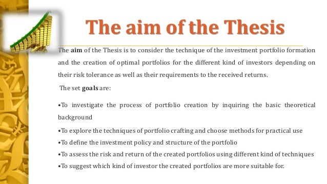 The aim of the Thesis The aim of the Thesis is to consider the technique of the investment portfolio formation and the cre...