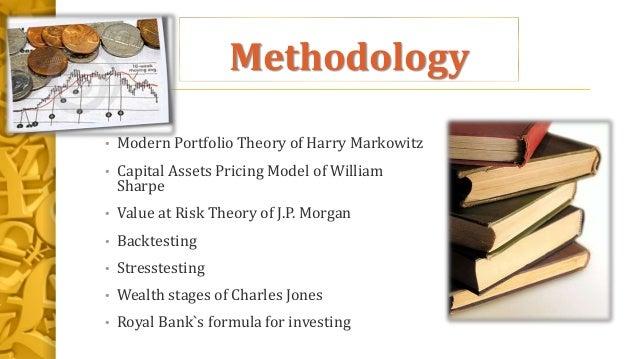Methodology • Modern Portfolio Theory of Harry Markowitz • Capital Assets Pricing Model of William Sharpe • Value at Risk ...