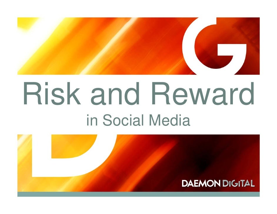 Risk and Reward     in Social Media