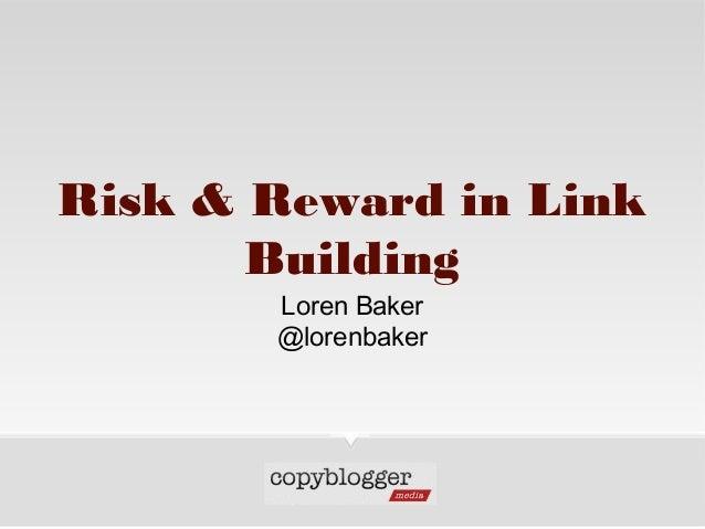 Risk & Reward in Link Building Loren Baker @lorenbaker