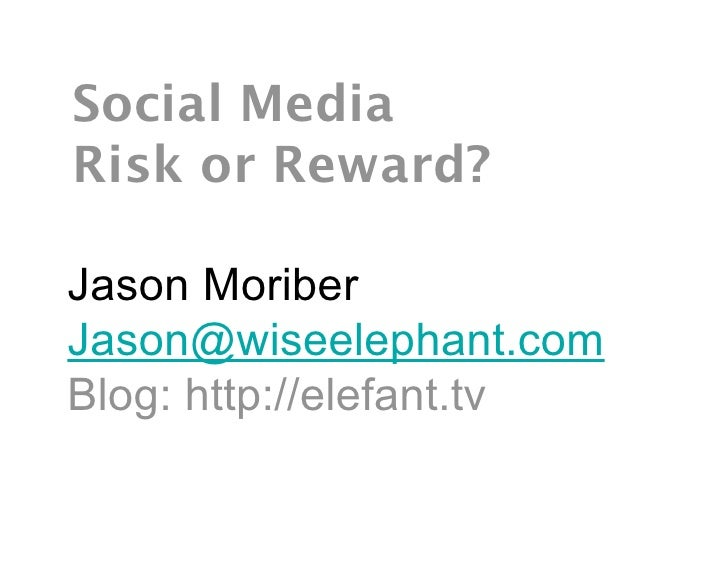 Social Media Risk or Reward?  Jason Moriber Jason@wiseelephant.com Blog: http://elefant.tv