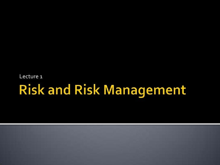 Risk and Risk Management<br />Lecture 1<br />