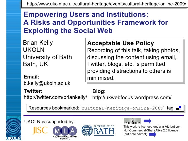 Empowering Users and Institutions:  A Risks and Opportunities Framework for Exploiting the Social Web Brian Kelly UKOLN Un...