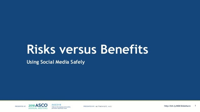 Risks versus Benefits Using Social Media Safely 1MATTHEW KATZ, M.D. http://bit.ly/MSKSlideshare