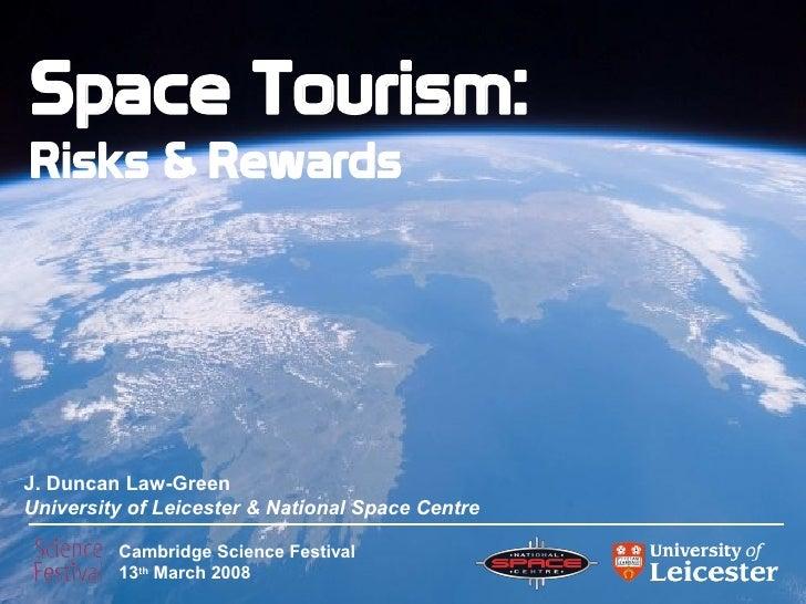 Space Tourism: Risks  Rewards     J. Duncan Law-Green University of Leicester  National Space Centre           Cambridge S...
