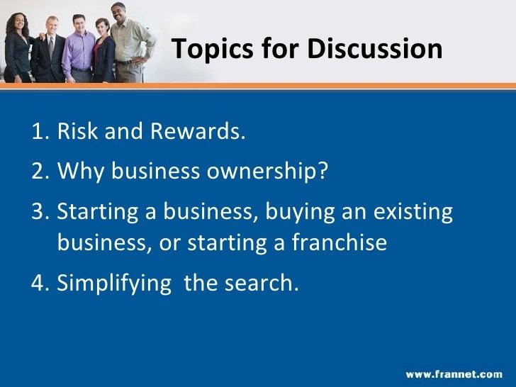 Topics for Discussion <ul><li>Risk and Rewards. </li></ul><ul><li>Why business ownership? </li></ul><ul><li>Starting a bus...