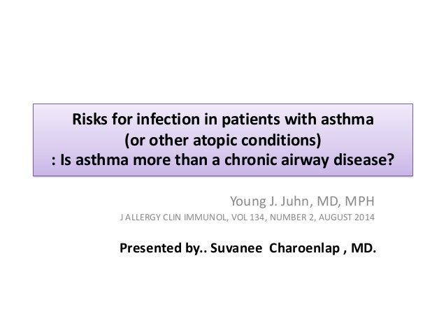 Risks for infection in patients with asthma (or other atopic conditions) : Is asthma more than a chronic airway disease? Y...