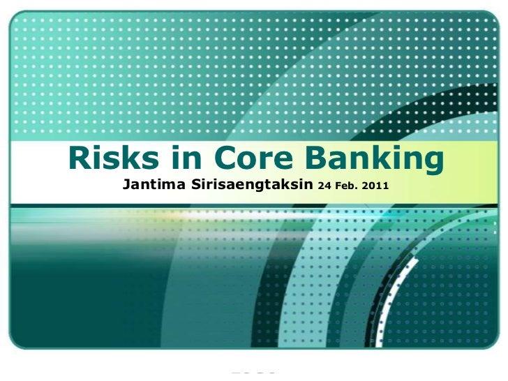 Risks in Core Banking JantimaSirisaengtaksin24 Feb. 2011<br />