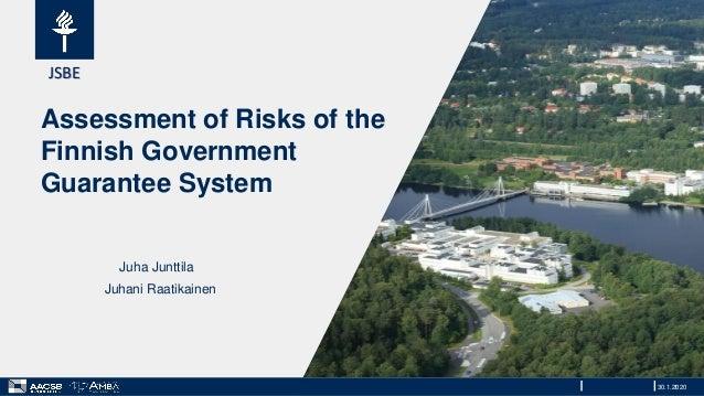 JSBE Assessment of Risks of the Finnish Government Guarantee System Juha Junttila Juhani Raatikainen 30.1.20201