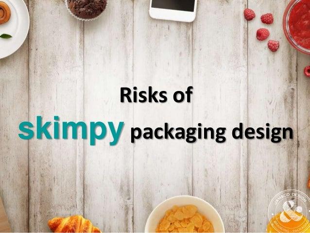 Risks of skimpy packaging design