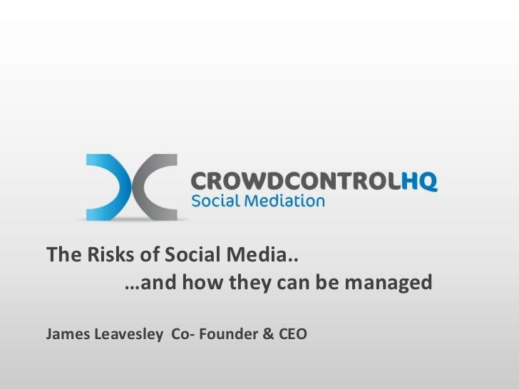 The Risks of Social Media..        …and how they can be managedJames Leavesley Co- Founder & CEO