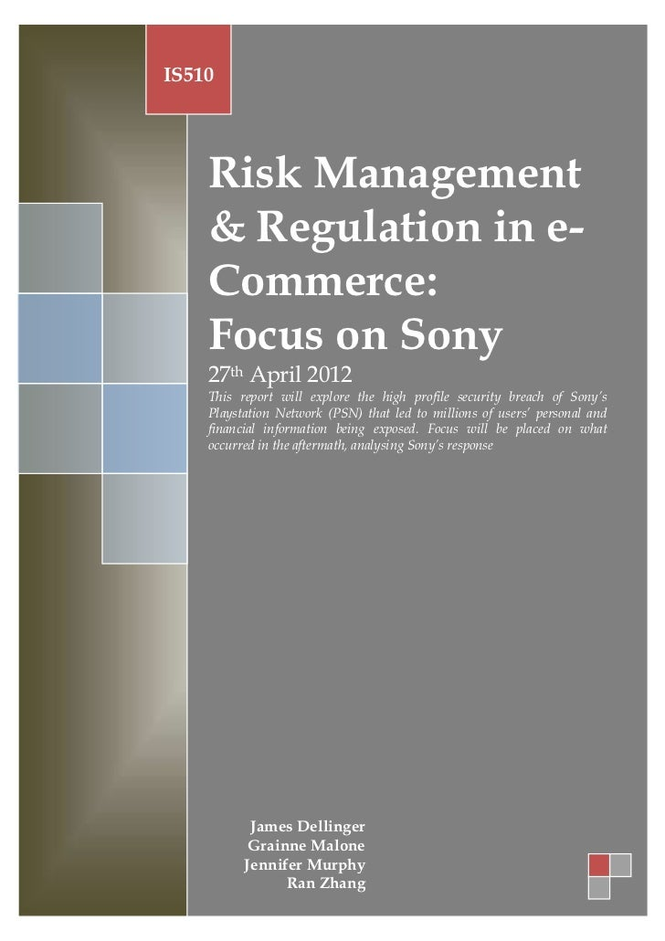 IS510    Risk Management    & Regulation in e-    Commerce:    Focus on Sony    27th April 2012    This report will explor...