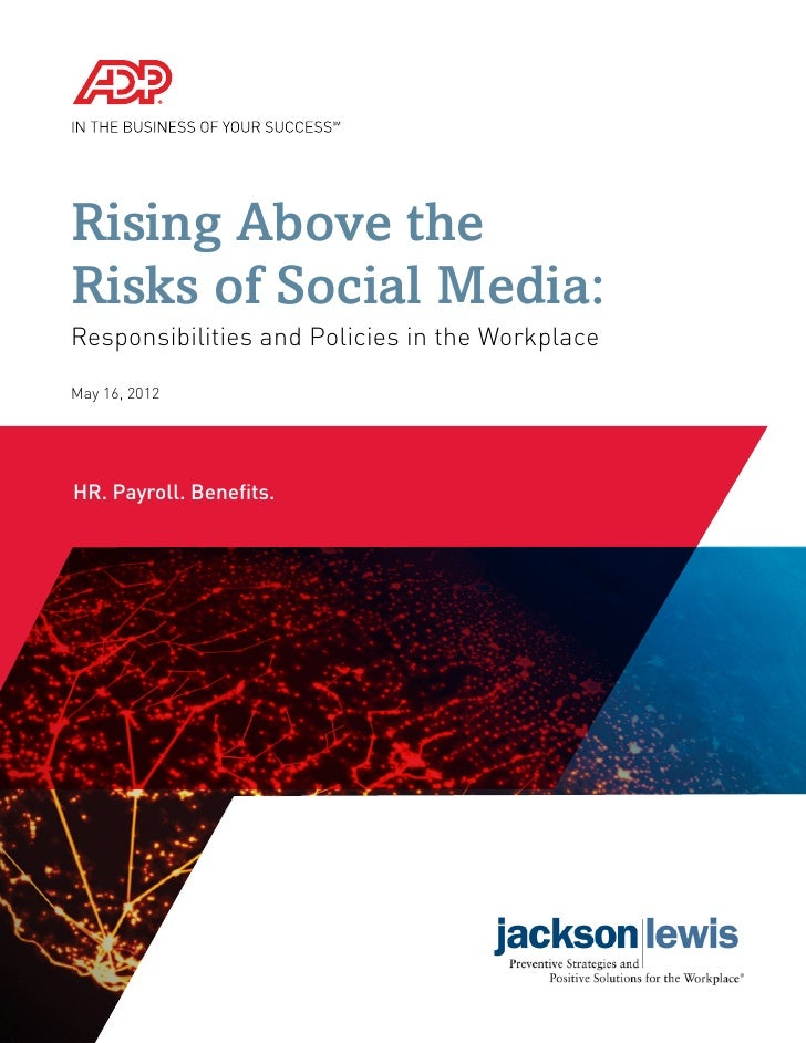 Rising Above theRisks of Social Media:Responsibilities and Policies in the WorkplaceMay 16, 2012HR. Payroll. Benefits.