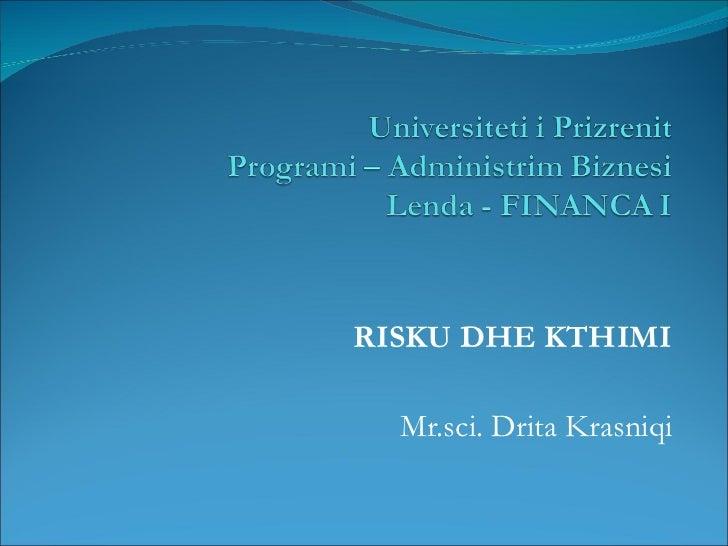 RISKU DHE KTHIMI Mr.sci. Drita Krasniqi