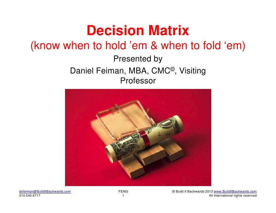 Decision Matrix      (know when to hold 'em & when to fold 'em)                                       Presented by        ...