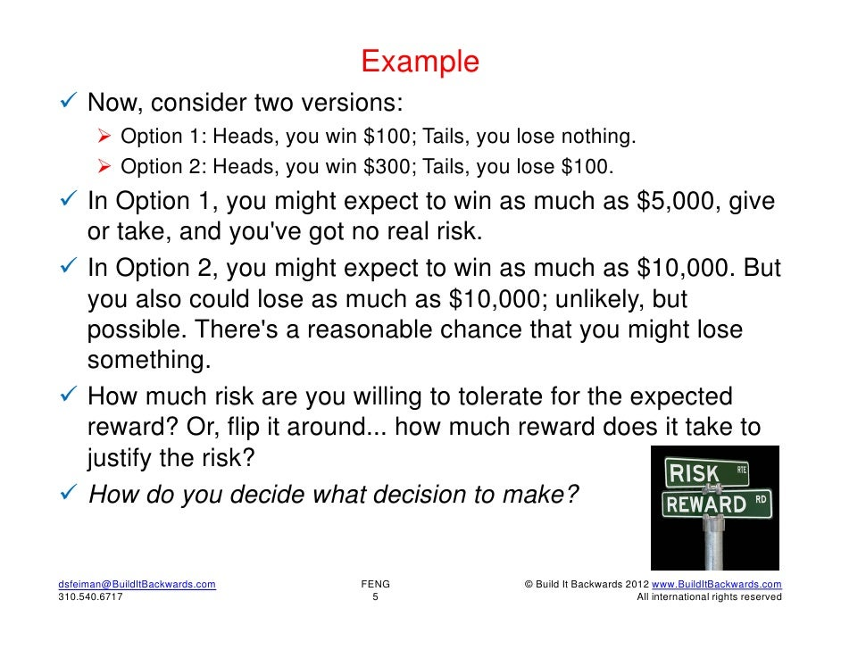 Example Now, consider two versions:        Option 1: Heads, you win $100; Tails, you lose nothing.        Option 2: Hea...