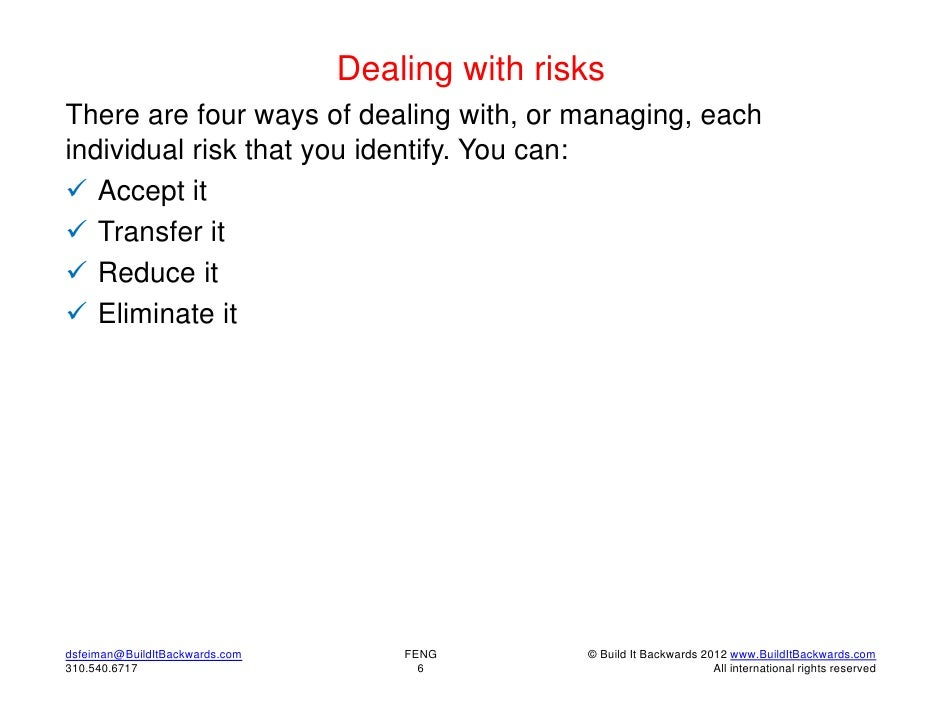 Dealing with risksThere are four ways of dealing with, or managing, eachindividual risk that you identify. You can: Accep...