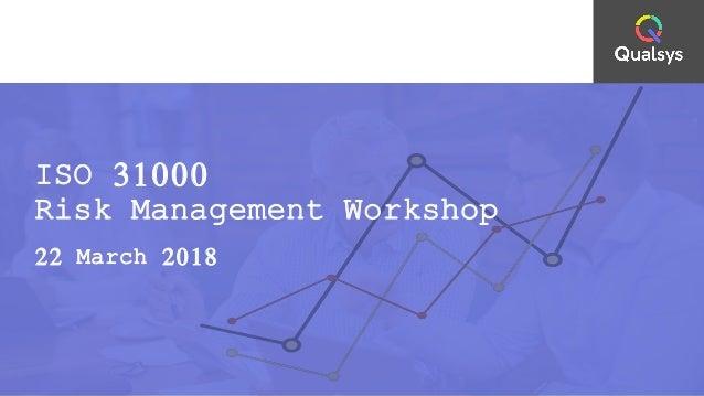 ISO 31000 Risk Management Workshop 22 March 2018
