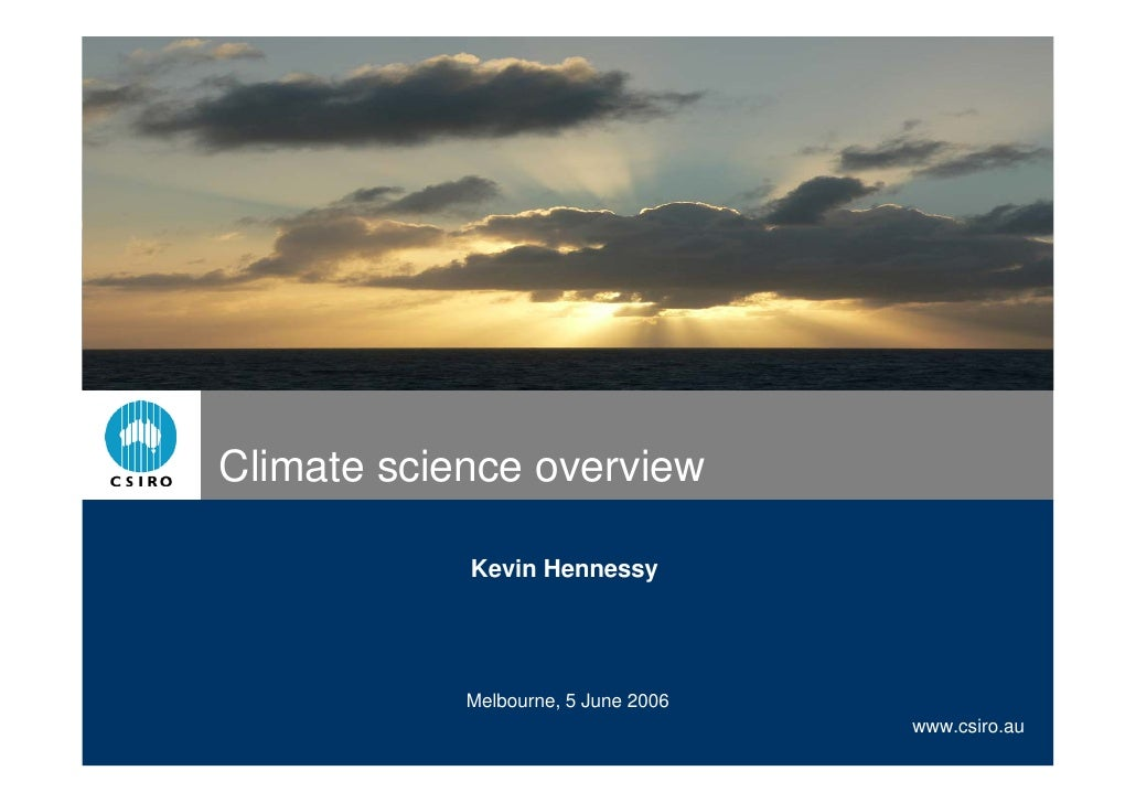 Climate science overview              Kevin Hennessy                 Melbourne, 5 June 2006                               ...