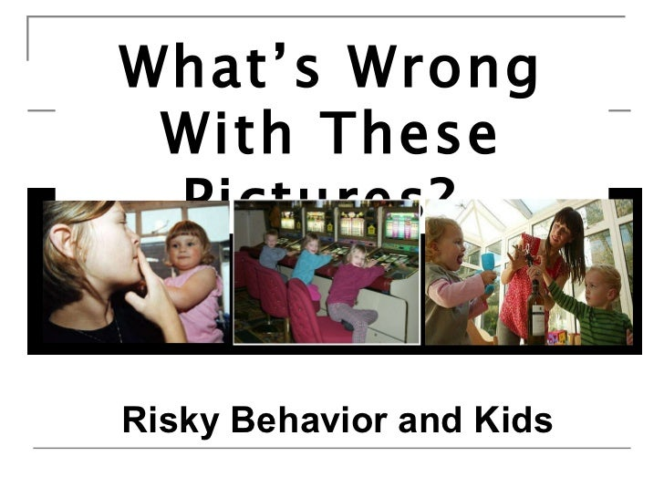 What's Wrong With These Pictures?   Risky Behavior and Kids
