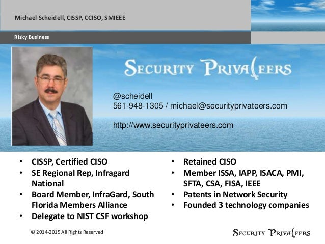 © 2014-2015 All Rights Reserved Security Priva(eers Sub headline AGENDAMichael Scheidell, CISSP, CCISO, SMIEEE Risky Busin...