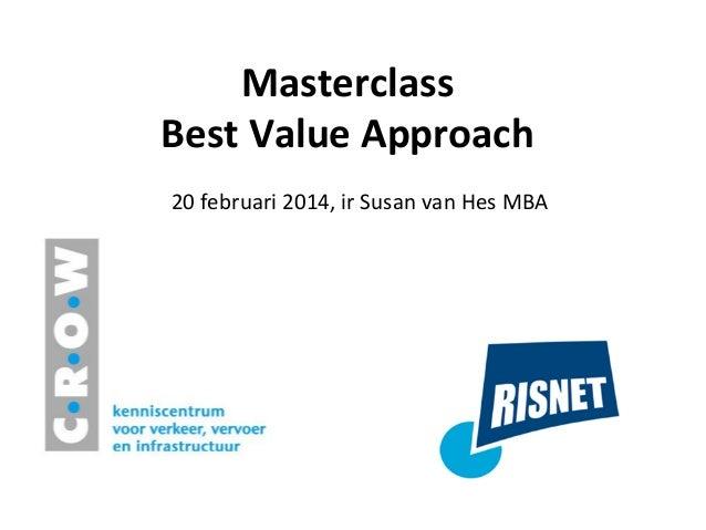 Masterclass     Best  Value  Approach   20  februari  2014,  ir  Susan  van  Hes  MBA