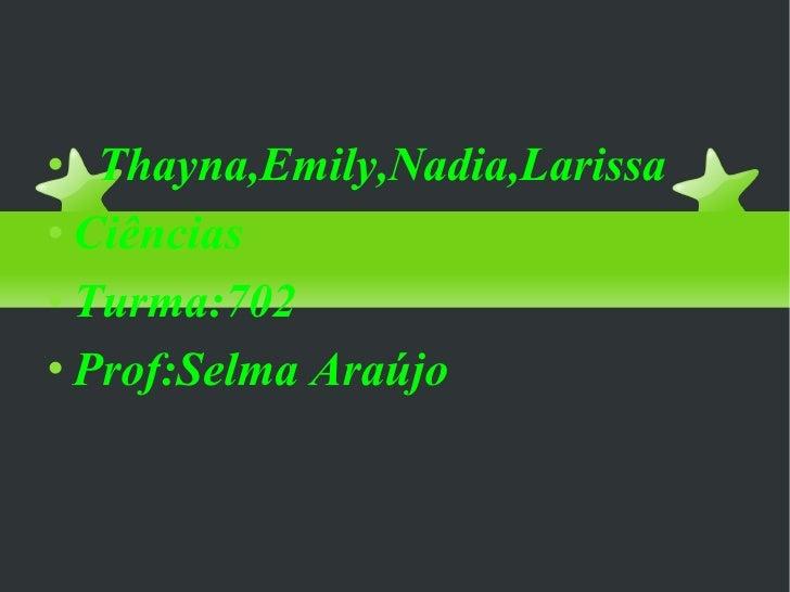 Rizopódes ou Sarcodíneos <ul><li>Thayna,Emily,Nadia,Larissa </li></ul><ul><li>Ciências </li></ul><ul><li>Turma:702 </li></...